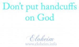 Don't put handcuffs on God